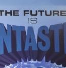 The Future Is Fantastic